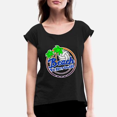 Beach Volleyball Beach volleyball beach Beach - Women's Rolled Sleeve T-Shirt