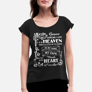 Forever In My Heart My Home My Papa Forever In My Heart T Shirt - Women's Rolled Sleeve T-Shirt