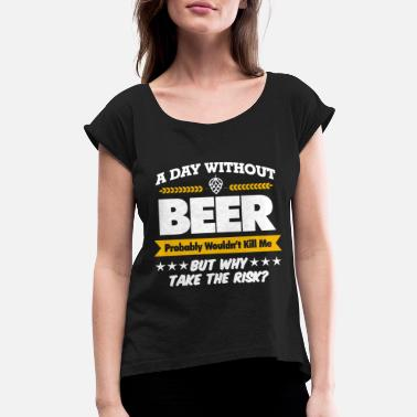A Day Without Beer Mens Funny Gift For Dad Him Bir - Women's Rolled Sleeve T-Shirt