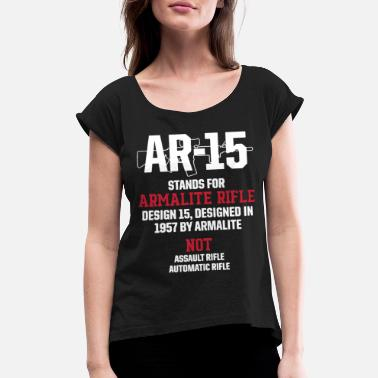 Patriotic Ar15 V5 M 0019 Ar 15 Stands For Armalite - Women's Roll Cuff T-Shirt