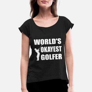 Trump Quotes Worlds Okayest Golfer Funny Golfing Golf Tee Golf - Women's Rolled Sleeve T-Shirt