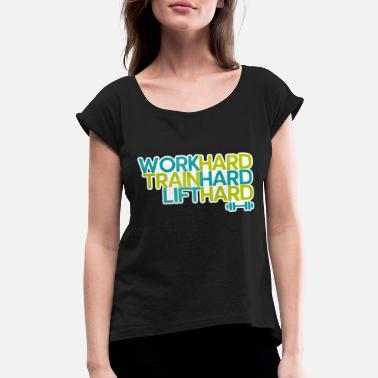 Work Out Work Hard Fitness Quote - Women's Rolled Sleeve T-Shirt