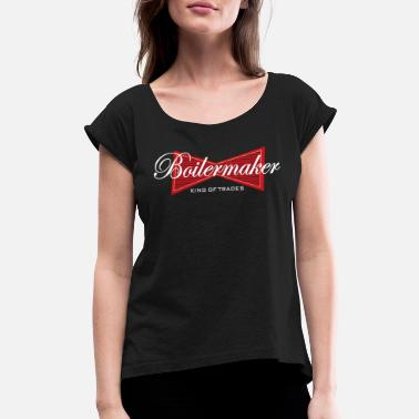 Boiler Funny Boilermaker Boilermakers Gift Retirement - Women's Rolled Sleeve T-Shirt