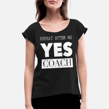 Coach Coach product Funny Coach Gift graphic Yes Coach - Women's Rolled Sleeve T-Shirt