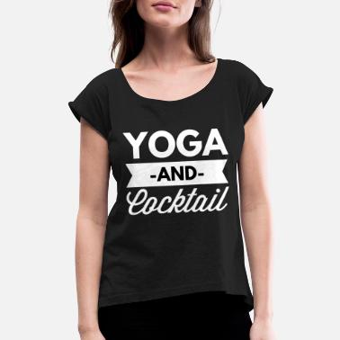 Drunk Yoga Yoga and Cocktail - Women's Roll Cuff T-Shirt