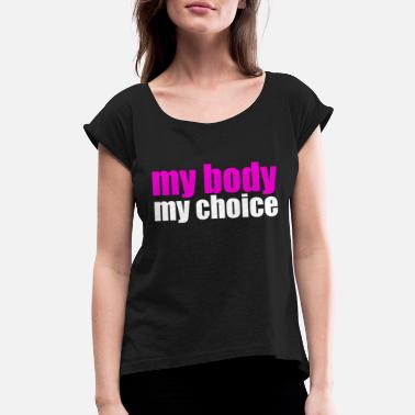 Pro My Body My Choice - Women's Rolled Sleeve T-Shirt