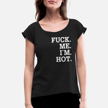 Fuck Me Clothing Fuck me I´m Hot - Emotion Sayings Gift Ideas - Women's Roll Cuff T-Shirt