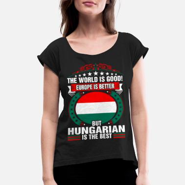 Hungarian Wife The World Is Good But Hungarian Is The Best - Women's Roll Cuff T-Shirt