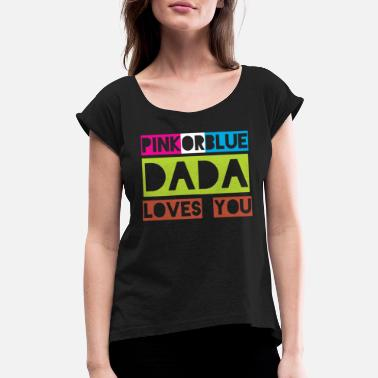 Pink Daddy Pink Or Blue Daddy Loves You - Women's Roll Cuff T-Shirt