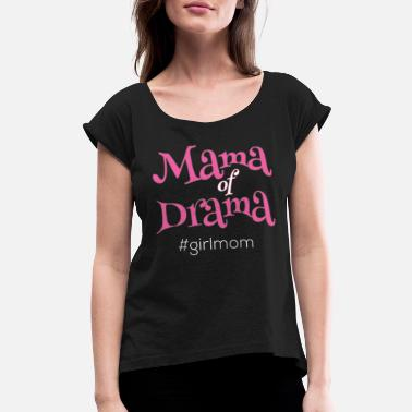 Drama Girl Mama Of Drama Girl Mom - Women's Roll Cuff T-Shirt