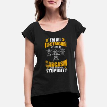 b8c0ccf0f Electrician Humor I'm An Electrician Technician Sarcasm Humor - Women&# 39. Women's Rolled Sleeve T-Shirt