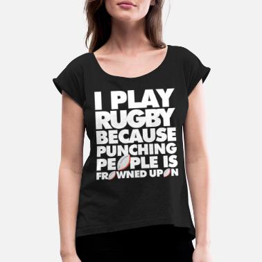 Rugby I Play Rugby because punching people is frowned - Women's Rolled Sleeve T-Shirt
