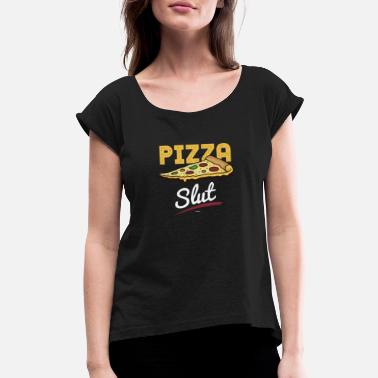 Slut Design Pizza Slut - Women's Roll Cuff T-Shirt