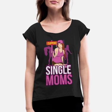Single SINGLE MOM: I Support Single Moms gift idea - Women's Rolled Sleeve T-Shirt