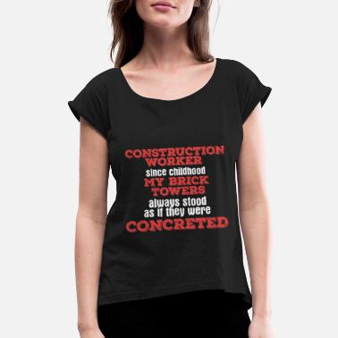 Worker Construction Worker Saying | childhood builder - Women's Rolled Sleeve T-Shirt