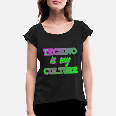 Hardcore Techno Culture Quote | Rave Raver Trance Hardstyle - Women's Rolled Sleeve T-Shirt