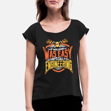 b602b7d11 Gas Mig Welder Electric Welding MIG TIG Welder Gift For Men - Women  39 .  Women s Rolled Sleeve T-Shirt