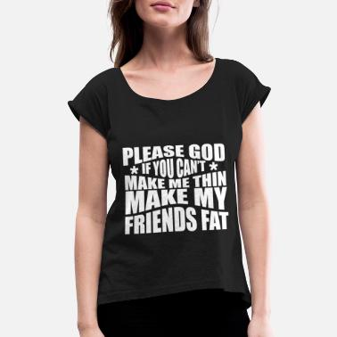 Quote For fat chubby - Cool funny quote - sweet quote - Women's Rolled Sleeve T-Shirt