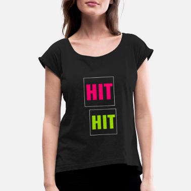 Hits Hit hit - Women's Rolled Sleeve T-Shirt