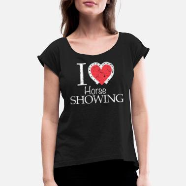 County Fair Horse Show Love Horse Showing County Fair - Women's Roll Cuff T-Shirt