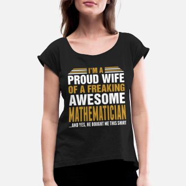 Proud Im A Proud Wife Of Awesome Mathematician - Women's Rolled Sleeve T-Shirt
