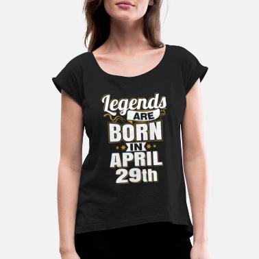 April 29 Legends are Born In April 29th - Women's Rolled Sleeve T-Shirt