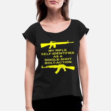 Bolt-action Rifles My Rifle Self Identifies As A Single Shot Bolt Act - Women's Rolled Sleeve T-Shirt