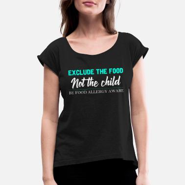 Allergy Food Allergy - Exclude The Food Not The Child - Women's Roll Cuff T-Shirt
