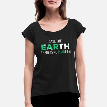 Ecology Save The Earth Ecology T-shirt - Women's Rolled Sleeve T-Shirt