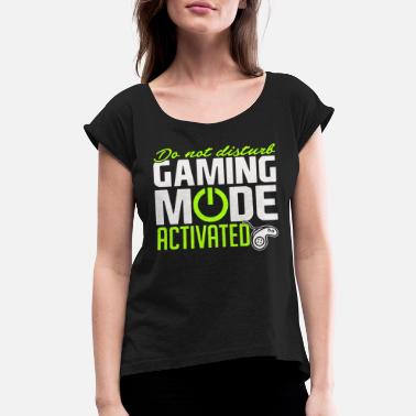38181b8ed Gaming Mode Activated - Women's Rolled Sleeve T-Shirt. Women's Rolled  Sleeve T-Shirt. Gaming Mode Activated