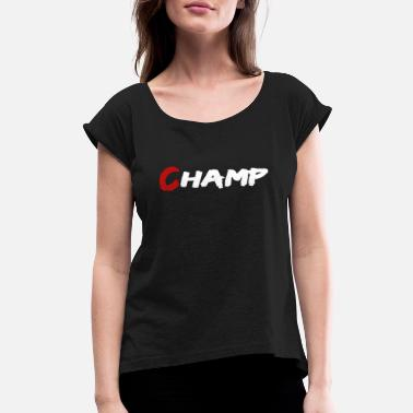 Champ Champ - Women's Rolled Sleeve T-Shirt