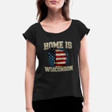Wisconsin Home Home is Wisconsin USA US map gift unique fans Proud Strong Support - Women's Roll Cuff T-Shirt