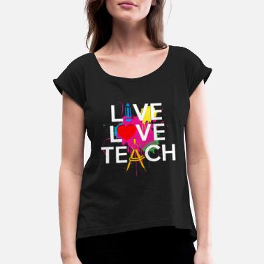 Art Of Living LIVE LOVE TEACH ART SHIRT - Women's Roll Cuff T-Shirt