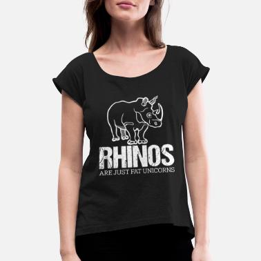 Real Unicorns Have Curves RHINOS ARE JUST FAT UNICORNS - Women's Roll Cuff T-Shirt