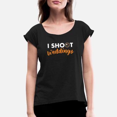 610001df6 I Shoot Weddings Funny Wedding Photographer - Women's Rolled Sleeve T-.  Women's Rolled Sleeve T-Shirt