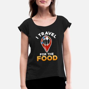 I Travel I Travel For The Food Traveling Critic - Women's Roll Cuff T-Shirt