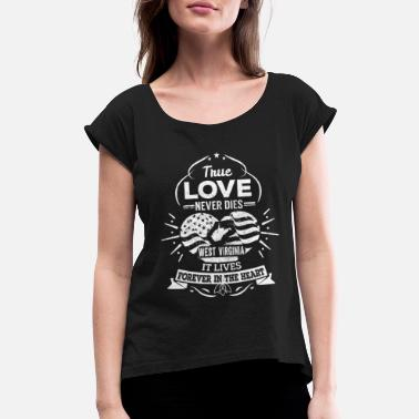 Virginia West virginia - It lives forever in the heart te - Women's Rolled Sleeve T-Shirt