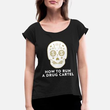 Drug Cartel How To Run A Drug Cartel - Women's Rolled Sleeve T-Shirt