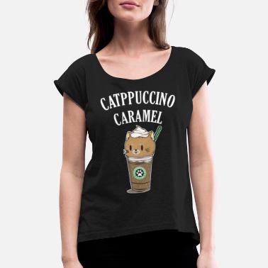 Pets Sweet Cat Lover and Coffee Dinker Catppuccino gift - Women's Rolled Sleeve T-Shirt
