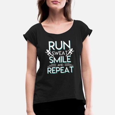 Run Sweat Repeat Run Sweat Smile Repeat Awesome Runner - Women's Roll Cuff T-Shirt
