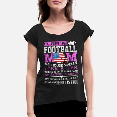 Football Football - I am a football mom - Women's Rolled Sleeve T-Shirt