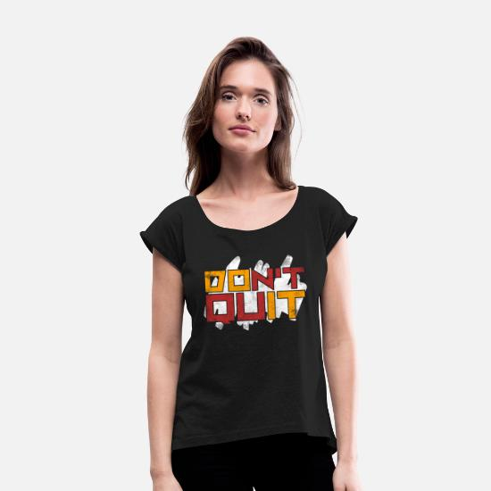 Grungy T-Shirts - dont quit - Women's Rolled Sleeve T-Shirt black