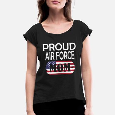 Proud Air Force Mom Proud Air Force Mom - Women's Rolled Sleeve T-Shirt