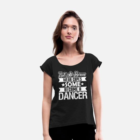 Dancer T-Shirts - Dancer - Women's Rolled Sleeve T-Shirt black