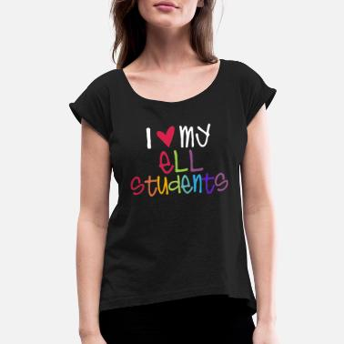 Ell I Love My ELL Students Teacher T-Shirts - Women's Rolled Sleeve T-Shirt