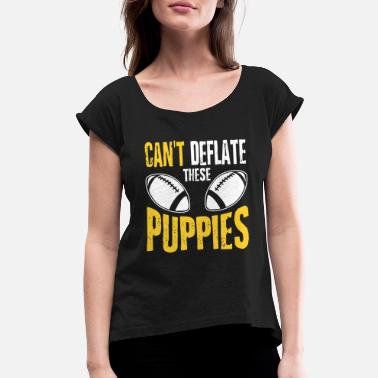 Hush Puppy Football - Can't deflate these puppies awesome t - Women's Roll Cuff T-Shirt