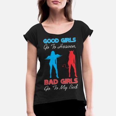 Bed Good Girls Go To Heaven Bad Girls Go To My Bed - Women's Rolled Sleeve T-Shirt