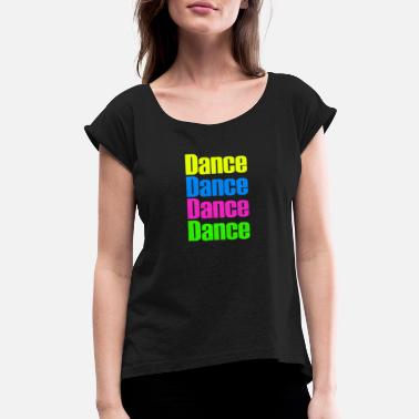 Slogan Dance Dance Dance - Women's Roll Cuff T-Shirt