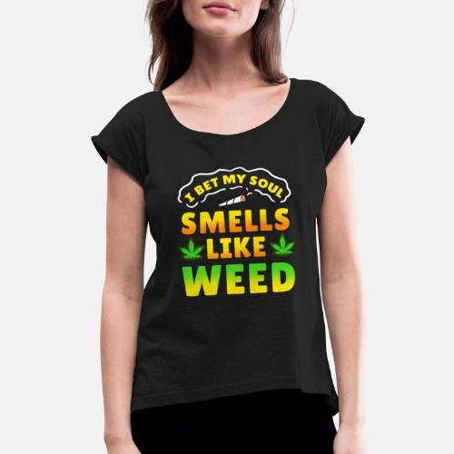 441b98e5700fd Smoke Weed Cannabis Hash Dope Ganja Joint Stoned - Women s Rolled Sleeve T- Shirt. Back. Back. Design. Front