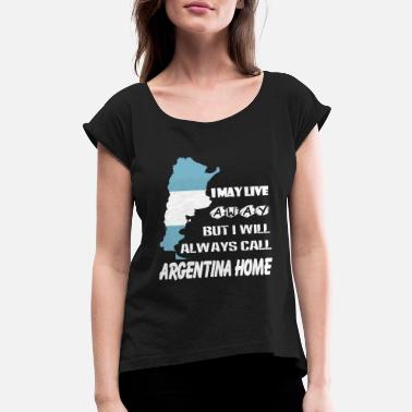 Funny Argentina Argentina - I will always call argentina home te - Women's Roll Cuff T-Shirt